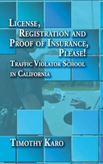 License, Registration and Proof of Insurance, Please! Traffic Violator School in California - Timothy Karo