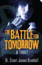 The Battle for Tomorrow : A Fable - Stuart Jeanne Bramhall