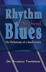 Rhythm Without Blues : The Dichotomy of a Music Genre - Dr Syleecia Thompson