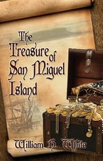 The Treasure of San Miguel Island - William White