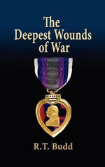 The Deepest Wounds of War - R T Budd