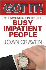 Got It! Twenty-One Communication Tips for Busy, Impatient People : Twenty-one Communication Tips for Busy, Impatient People - Joan Craven