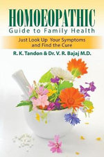 Homoeopathic Guide to Family Health : Just Look Up Your Symptoms and Find the Cure - R. K. Tandon