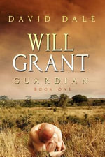 Will Grant, Guardian : Book One - David Dale