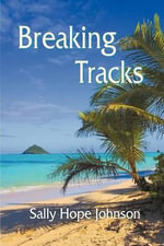 Breaking Tracks : Critical Approaches - Sally Hope Johnson