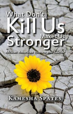 What Don't Kill Us Makes Us Stronger : African American Women and Suicide - Kamesha Spates