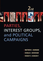 Parties, Interest Groups, and Political Campaigns : Second Edition - Matthew J. Burbank