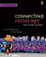 Connecting Sociology to Our Lives : An Introduction to Sociology - Tim Delaney