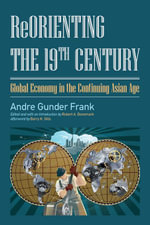 ReOrienting the 19th Century : Global Economy in the Continuing Asian Age - Andre Gunder Frank