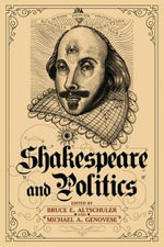 Shakespeare and Politics : What a Sixteenth-century Playwright Can Tell Us About Twenty-first-century Politics