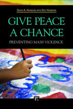 Give Peace a Chance : Preventing Mass Violence - David A., M.D. Hamburg