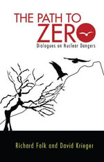 The Path to Zero : Dialogues on Nuclear Dangers - Richard A. Falk