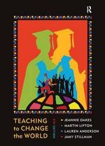 Teaching to Change the World : The Struggle for Civic Virtue in Education Reform - Jeannie Oakes