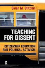 Teaching for Dissent : Citizenship Education and Political Activism - Sarah Marie Stitzlein