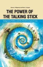 The Power of the Talking Stick : Indigenous Politics and the World Ecological Crisis - Sharon Ridgeway