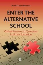 Enter the Alternative School : Critical Answers to Questions in Urban Education - Alia R. Tyner-Mullings