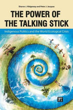 The Power of the Talking Stick : Indigenous Politicsand the World Ecological Crisis - Sharon Ridgeway
