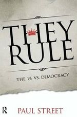 They Rule : The 1% vs. Democracy - Paul Street