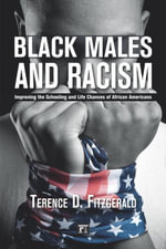 Black Males and Racism : Improving the Schooling and Life Chances of African Americans - Terence Fitzgerald