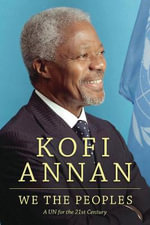 We the Peoples : A UN for the Twenty-First Century - Kofi A. Annan