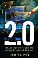 Education 2.0 : The LearningWeb Revolution and the Transformation of the School - Leonard J. Waks