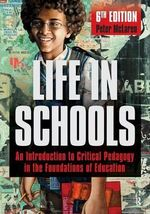 Life in Schools : An Introduction to Critical Pedagogy in the Foundations of Education - Peter McLaren