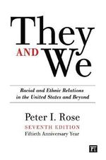 They and We : Racial and Ethnic Relations in the United States-And Beyond - Peter I. Rose