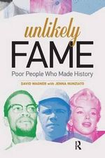 Unlikely Fame : Poor People Who Made History - David Wagner