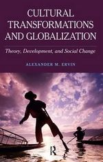 Cultural Transformations and Globalization : Theory, Development, and Social Change - Alexander M Ervin