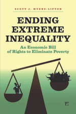 Ending Extreme Inequality : An Economic Bill of Rights to Eliminate Poverty - Scott Myers-Lipton