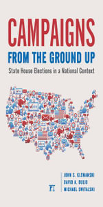 Campaigns from the Ground Up : State House Elections in a National Context - John S. Klemanski