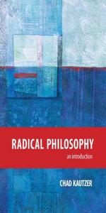 Radical Philosophy : An Introduction - Chad Kautzer