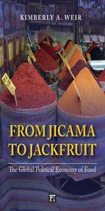 From Jicama to Jackfruit : The Global Political Economy of Food - Kimberly A. Weir