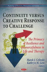 Continuity Versus Creative Response to Challenge : The Primacy of Resilence & Resourcefulness in Life & Therapy