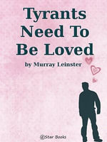 Tyrants Need To Be Loved - Murray Leinster