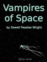 Vampires In Space - Sewell Pealsee Wright