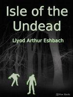 Isle of the Undead - Llyod Arthur Eshbach
