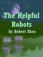 The Helpful Robots - Robert Shea
