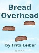 Bread Overhead - Fritz Leiber