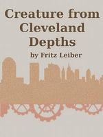 Creature From Cleveland Depths - Fritz Leiber