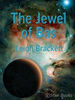 The Jewel of Bas - Leigh Brackett