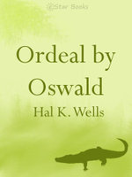 Ordeal by Oswald - Hal K Wells