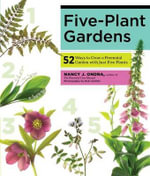 Five-Plant Gardens : 52 Ways to Grow a Perennial Garden with Just Five Plants - Nancy J. Ondra