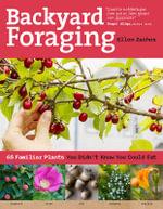 Backyard Foraging : 65 Familiar Plants You Didnt Know You Could Eat - Ellen Zachos