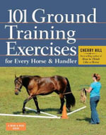 101 Ground Training Execises for Every Horse & Handler : Respect, Patience, and Partnership; No Fear of Peo... - Cherry Hill