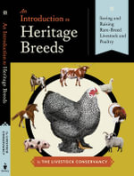 An Introduction to Heritage Breeds : Saving and Raising Rare-Breed Livestock and Poultry - D Phillip Sponenberg