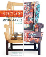 Spruce : Step-by-step Guide to Upholstery and Design - Amanda Brown