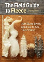 The Field Guide to Fleece : 100 Sheep Breeds and How to Use Their Fibers - Deborah Robson