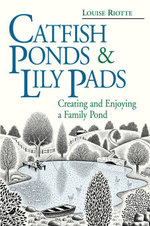 Catfish Ponds & Lily Pads : Creating and Enjoying a Family Pond - Louise Riotte