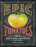 Epic Tomatoes : How to Select and Grow the Best Varieties of All Time - Craig LeHoullier